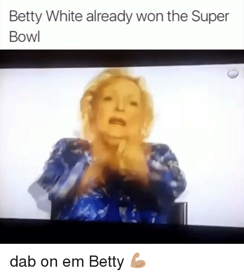 Betty White, Super Bowl, and Bowling: Betty White already won the Super  Bowl dab on em Betty 💪🏽