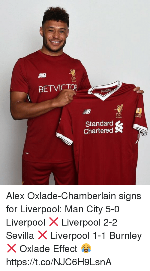 Soccer, Liverpool F.C., and Signs: BETVICTO  LFC  ERN  NION  Standard  Chartered Alex Oxlade-Chamberlain signs for Liverpool:   Man City 5-0 Liverpool ❌ Liverpool 2-2 Sevilla ❌ Liverpool 1-1 Burnley ❌  Oxlade Effect 😂 https://t.co/NJC6H9LsnA