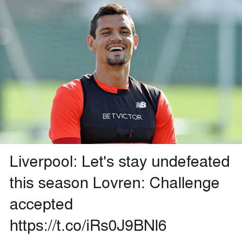 challenge accepted: BETVICTOR Liverpool: Let's stay undefeated this season  Lovren: Challenge accepted https://t.co/iRs0J9BNl6