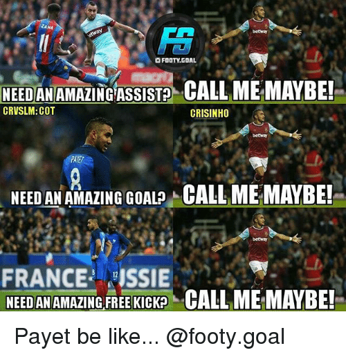 "Be Like, Call Me Maybe, and Memes: betway  FOOTY.GOAL  NEDANAMAZINGASSIST CALL ME MAYBE!  CRVSLM: COT  CRISINHO  rbetway  PAYE  NEED AN AMAZING GOAL? CALL ME MAYBE!  betway  ANCE ISSIE  NEED AN AMAZING FREE KICKP  12  ALL ME:MAYBE!"" Payet be like... @footy.goal"
