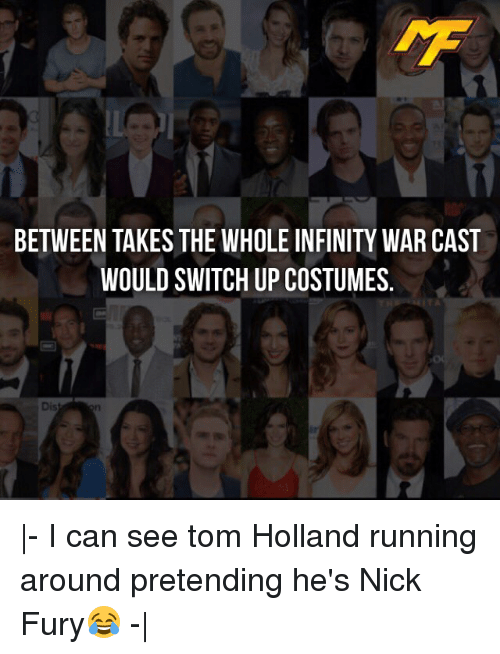 Casted: BETWEEN TAKES THE WHOLE INFINITY WAR CAST  WOULD SWITCH UP COSTUMES.  Dis |- I can see tom Holland running around pretending he's Nick Fury😂 -|