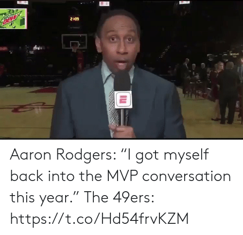 "Aaron Rodgers: Bew  2409  BOGA Aaron Rodgers: ""I got myself back into the MVP conversation this year.""   The 49ers:  https://t.co/Hd54frvKZM"