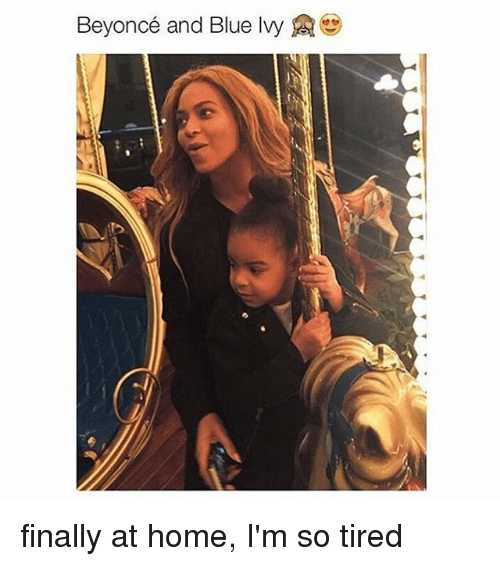 beyonc and blue ivy a finally at home i 39 m so tired beyonce meme on sizzle. Black Bedroom Furniture Sets. Home Design Ideas