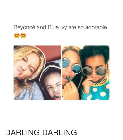 Girl Memes: Beyoncé and Blue Ivy are so adorable DARLING DARLING
