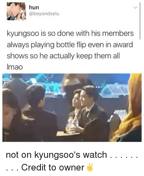 Memes, 🤖, and Play: @beyond selu  kyungsoo is so done with his members  always playing bottle flip even in award  shows so he actually keep them all  Imao not on kyungsoo's watch . . . . . . . . . Credit to owner✌