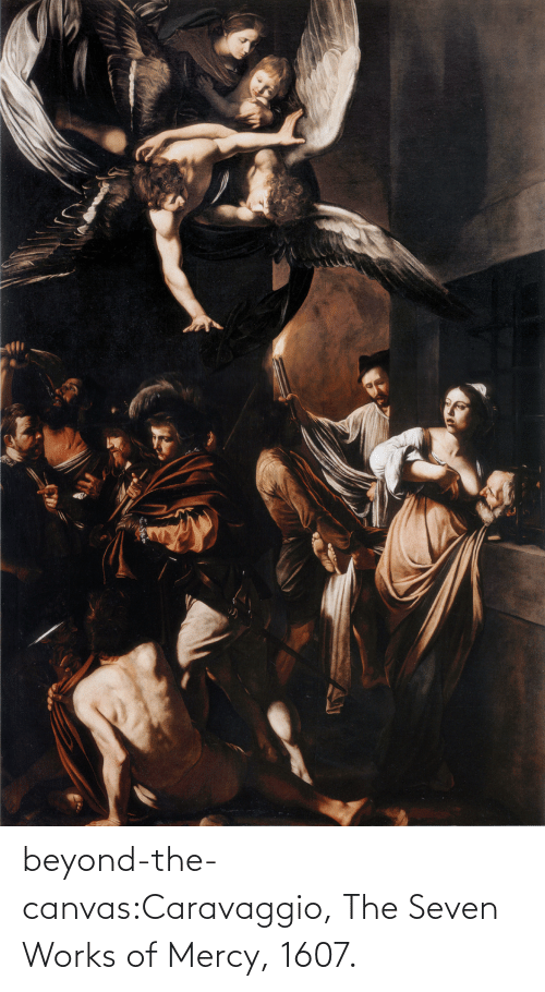 beyond: beyond-the-canvas:Caravaggio, The Seven Works of Mercy, 1607.