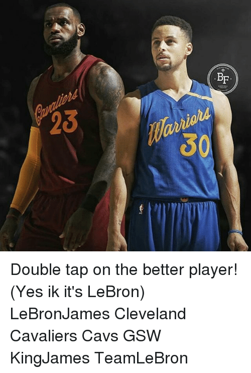 Cavs, Cleveland Cavaliers, and Memes: BF  25  δ Double tap on the better player! (Yes ik it's LeBron) LeBronJames Cleveland Cavaliers Cavs GSW KingJames TeamLeBron
