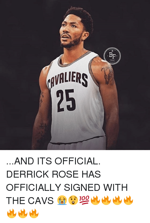 Cavs, Derrick Rose, and Memes: BF  AVALIER  25 ...AND ITS OFFICIAL. DERRICK ROSE HAS OFFICIALLY SIGNED WITH THE CAVS 😭😲💯🔥🔥🔥🔥🔥🔥🔥