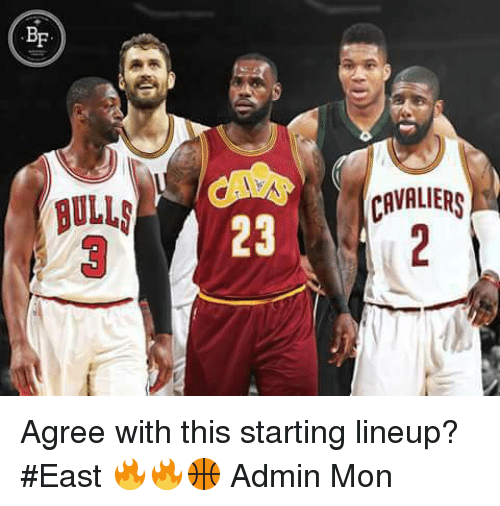 Memes, Bulls, and Cavaliers: BF  BULLS  23  CAVALIERS Agree with this starting lineup? #East 🔥🔥🏀  Admin Mon