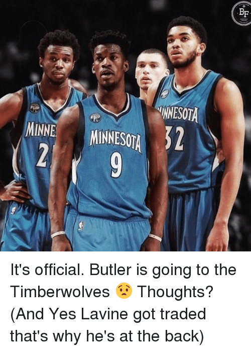 Memes, Minnesota, and Back: BF  HNESOTA  MINNE MINNESOTA It's official. Butler is going to the Timberwolves 😧 Thoughts? (And Yes Lavine got traded that's why he's at the back)