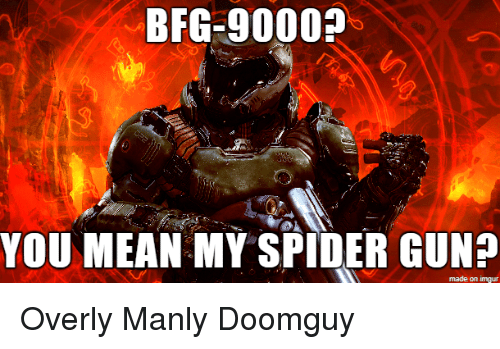 Overly Manly: BFG-9000?  YOU MEAN MY SPIDER GUN?  made on imgur