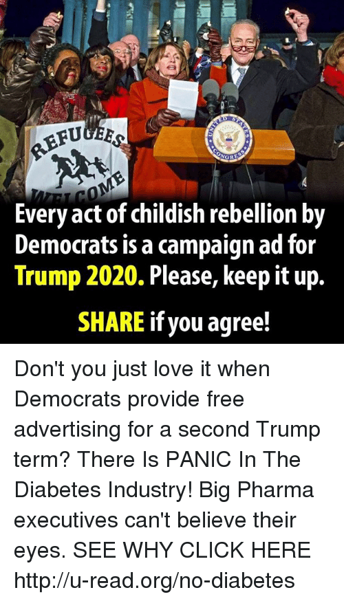 Memes, Diabetes, and Childish: BFUGEE  NGRE  Every act of childish rebellion by  Democrats is a campaign ad for  Trump 2020. Please, keepit up.  SHARE if you agree! Don't you just love it when Democrats provide free advertising for a second Trump term?  There Is PANIC In The Diabetes Industry! Big Pharma executives can't believe their eyes. SEE WHY CLICK HERE ►► http://u-read.org/no-diabetes