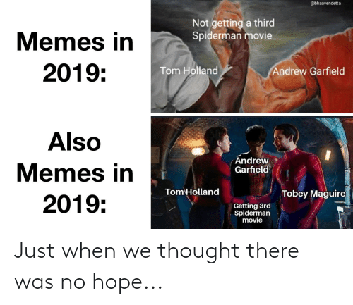 Movie Memes: @bhaavendetta  Not getting a third  Spiderman movie  Memes in  2019:  Andrew Garfield  Tom Holland  Also  Andrew  Garfield  Memes in  Tom Holland  Tobey Maguire  2019:  Getting 3rd  Spiderman  movie Just when we thought there was no hope...
