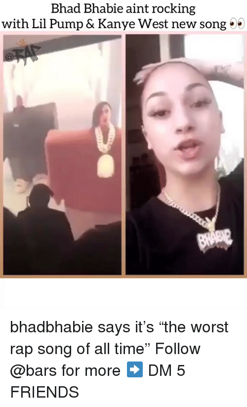 """Friends, Kanye, and Memes: Bhad Bhabie aint rocking  with Lil Pump & Kanye West new song 0 bhadbhabie says it's """"the worst rap song of all time"""" Follow @bars for more ➡️ DM 5 FRIENDS"""