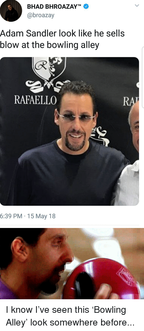 Adam Sandler: BHAD BHROAZAYT  @broazay  Adam Sandler look like he sells  blow at the bowling alley  (R  RAFAELLC  6:39 PM 15 May 18 I know I've seen this 'Bowling Alley' look somewhere before...