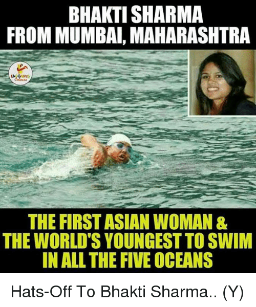 maharashtra: BHAKTI SHARMA  FROM MUMBAI, MAHARASHTRA  LA  THE FIRST ASIAN WOMAN &  THE WORLDS YOUNGEST TO SWIM  IN ALL THE FIVE OCEANS Hats-Off To Bhakti Sharma.. (Y)