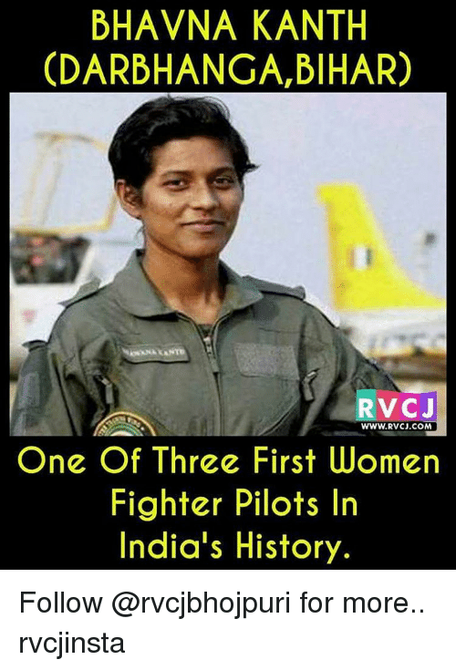 Memes, 🤖, and Bihar: BHAVNA KANTH  CDARBHANGA, BIHAR)  RVC J  WWW.RVCJ.COM  One Of Three First Women  Fighter Pilots In  India's History. Follow @rvcjbhojpuri for more.. rvcjinsta