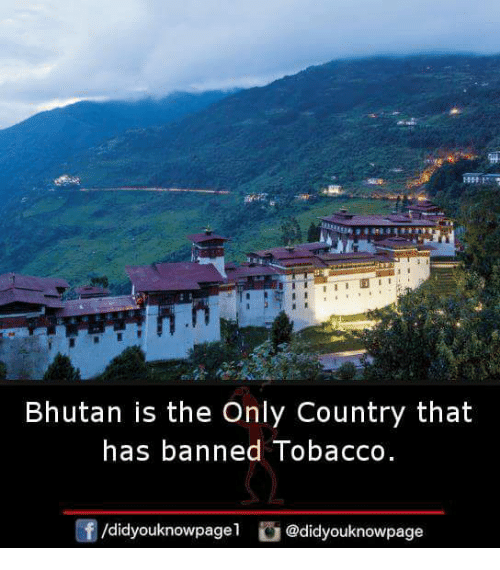 Bhutan: Bhutan is the Only Country that  has banned Tobacco  /didyouknowpage  @didyouknowpage