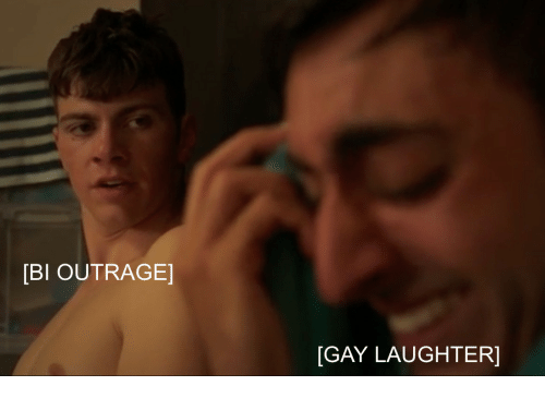 Outrage: [BI OUTRAGE]  [GAY LAUGHTER]