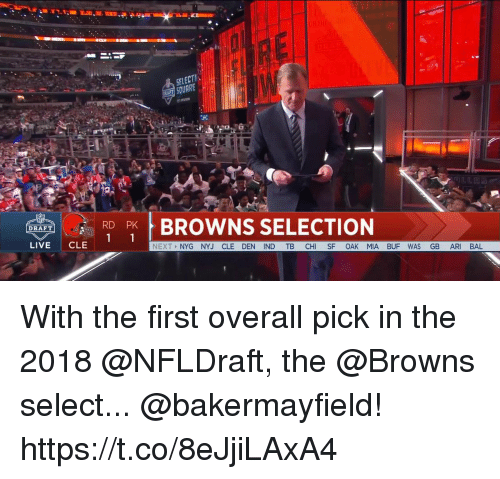 Memes, Browns, and Live: bi  SELECT  RBROWNS SELECTION  DRAFT  LIVE CLE  NEXT NYG NYJ CLE DEN IND TB CHI SF OAK MIA BUF WAS GB ARI BAL With the first overall pick in the 2018 @NFLDraft, the @Browns select... @bakermayfield! https://t.co/8eJjiLAxA4