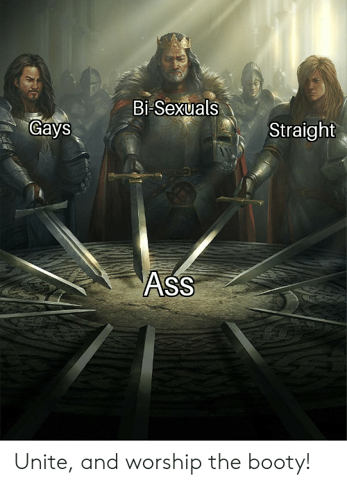 worship: Bi-Sexuals  Gays  Straight  AsS Unite, and worship the booty!