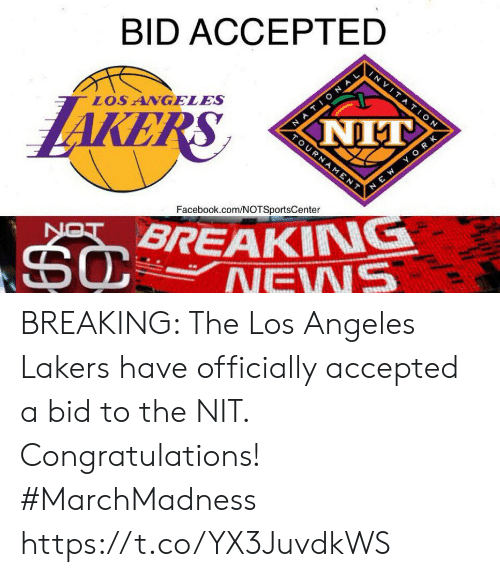 Los Angeles Lakers: BID ACCEPTED  AKERS  LOS ANGELES  Facebook.com/NOTSportsCenter  BREAKING BREAKING: The Los Angeles Lakers have officially accepted a bid to the NIT. Congratulations! #MarchMadness⁠ ⁠ https://t.co/YX3JuvdkWS