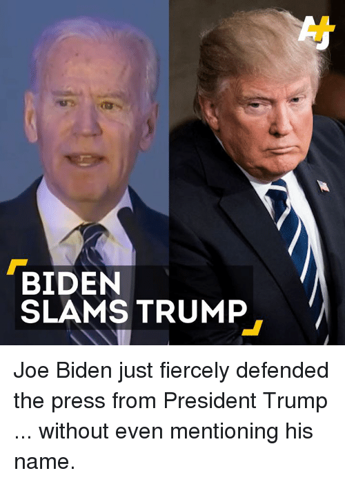 Joe Biden, Memes, and 🤖: BIDEN  SLAMS TRUMP Joe Biden just fiercely defended the press from President Trump ... without even mentioning his name.