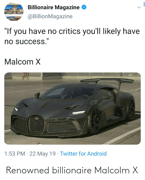 "malcom x: BidkeneriteNA  Billionaire Magazine O  @BillionMagazine  ""If you have no critics you'll Ilikely have  no success.""  Malcom X  1:53 PM · 22 May 19 · Twitter for Android Renowned billionaire Malcolm X"