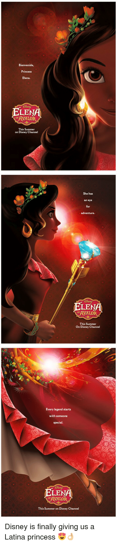 Disney Channel: Bienvenida,  Princess  Elena.  ELENA  This Summer  on Disney Channel   She has  an eye  for  adventure.  ELENA  This Summer  on Disney Channel   Every legend starts  with someone  special.  LEN  ODAVALOR  This summer on Disney Channel Disney is finally giving us a Latina princess 😍👌🏼