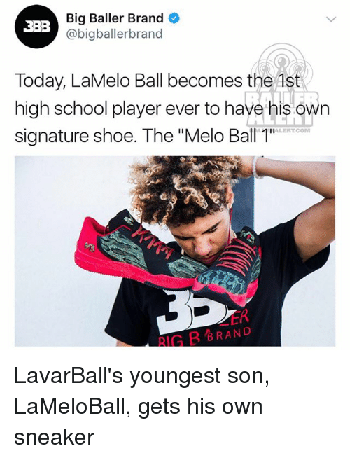 "Rigness: Big Baller Brand  @bigballerbranod  3BB  Today, LaMelo Ball becomes the Ast  high school player ever to have his own  signature shoe. The ""Melo Ball 1  ALERTCOM  ER  RIG B BRAND LavarBall's youngest son, LaMeloBall, gets his own sneaker"
