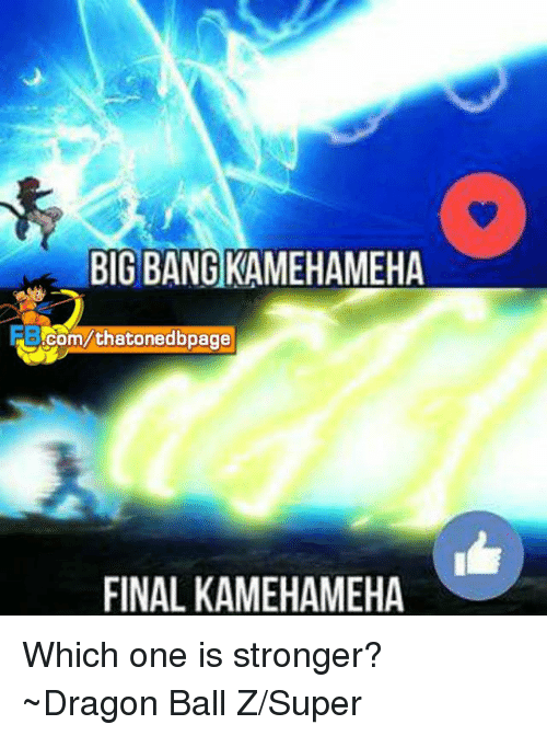 Dragon Ball Z Super: BIG BANG KAMEHAMEHA  .com/thatonedbpage  FINAL KAMEHAMEHA Which one is stronger? ~Dragon Ball Z/Super