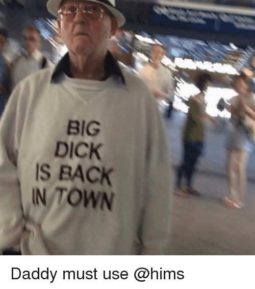 Big Dick, Funny, and Dick: BIG  DICK  IS BACK  N TOWN Daddy must use @hims