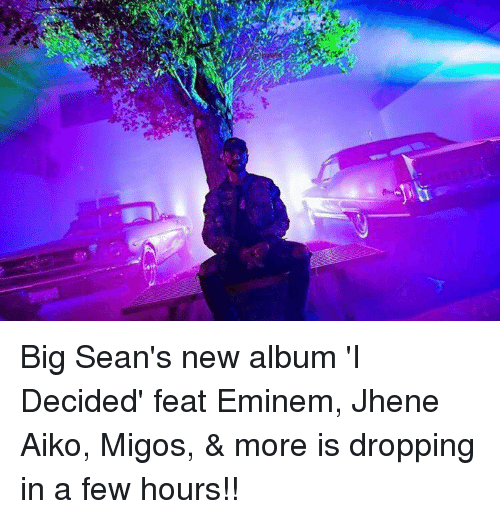 Jhene: Big Sean's new album 'I Decided' feat Eminem, Jhene Aiko, Migos, & more is dropping in a few hours!!