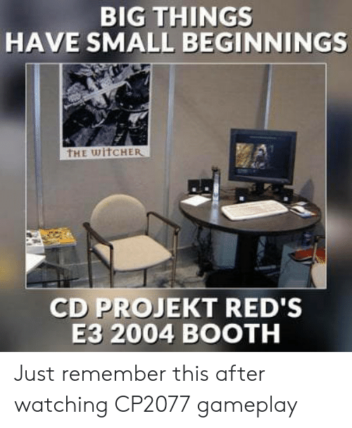 Reds: BIG THINGS  HAVE SMALL BEGINNINGS  THE wiTCHER  CD PROJEKT RED's  E3 2004 BOOTH Just remember this after watching CP2077 gameplay