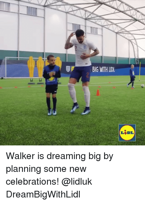 celebrations: BIG WITH LD Walker is dreaming big by planning some new celebrations! @lidluk DreamBigWithLidl