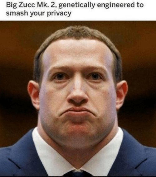 Smashing: Big Zucc Mk. 2, genetically engineered to  smash your privacy