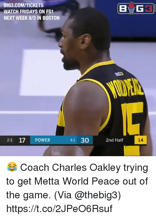 peace out: BIG3.COM/TICKETS  WATCH FRIDAYS ON FS1  NEXT WEEK 8/3 IN BOSTON  2-3 17 POWER  41 30 2nd Half  14 😂 Coach Charles Oakley trying to get Metta World Peace out of the game.    (Via @thebig3) https://t.co/2JPeO6Rsuf