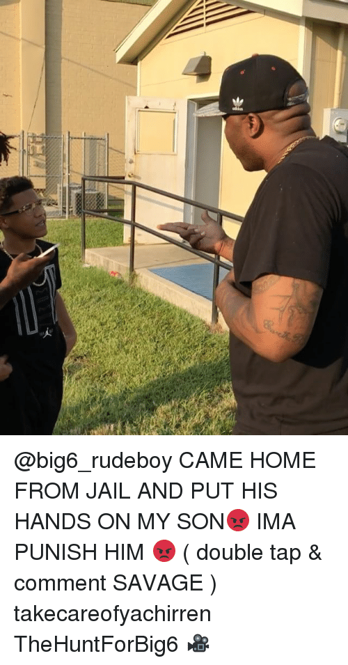 Jail, Memes, and Savage: @big6_rudeboy CAME HOME FROM JAIL AND PUT HIS HANDS ON MY SON😡 IMA PUNISH HIM 😡 ( double tap & comment SAVAGE ) takecareofyachirren TheHuntForBig6 🎥