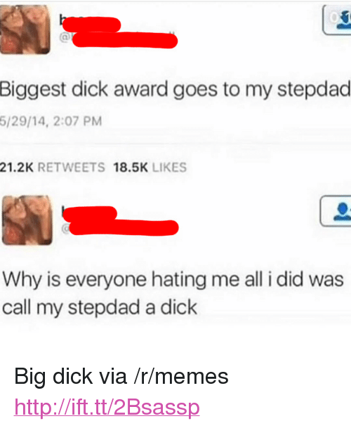 """Biggest Dick: Biggest dick award goes to my stepdad  5/29/14, 2:07 PM  21.2K RETWEETS 18.5K LIKES  Why is everyone hating me all i did was  call my stepdad a dick <p>Big dick via /r/memes <a href=""""http://ift.tt/2Bsassp"""">http://ift.tt/2Bsassp</a></p>"""