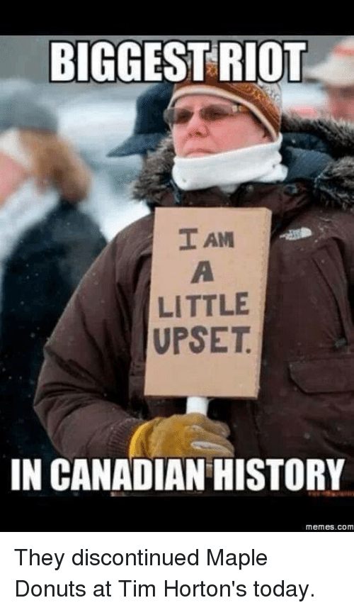 tim hortons: BIGGEST RIOT  I AM  LITTLE  UPSET  IN CANADIAN HISTORY  Memes. COM They discontinued Maple Donuts at Tim Horton's today.