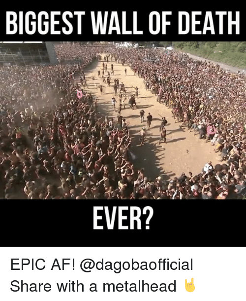Memes, 🤖, and Epic: BIGGEST WALL OF DEATH  EVER? EPIC AF! @dagobaofficial Share with a metalhead 🤘