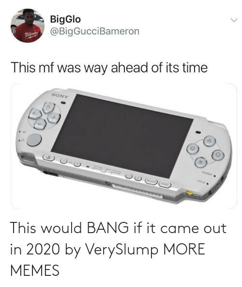 Sony: BigGlo  @BigGucciBameron  Malaue  This mf was way ahead of its time  SONY  POWER  HOLD  OELECT  STARY This would BANG if it came out in 2020 by VerySlump MORE MEMES