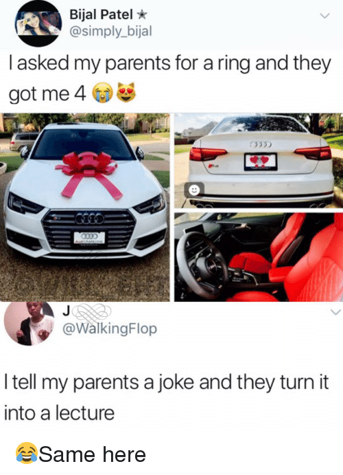 Memes, Parents, and 🤖: Bijal Patel *  @simply_bijal  l asked my parents for a ring and they  got me 4  03)  @WalkingFlop  I tell my parents a joke and they turn it  into a lecture 😂Same here