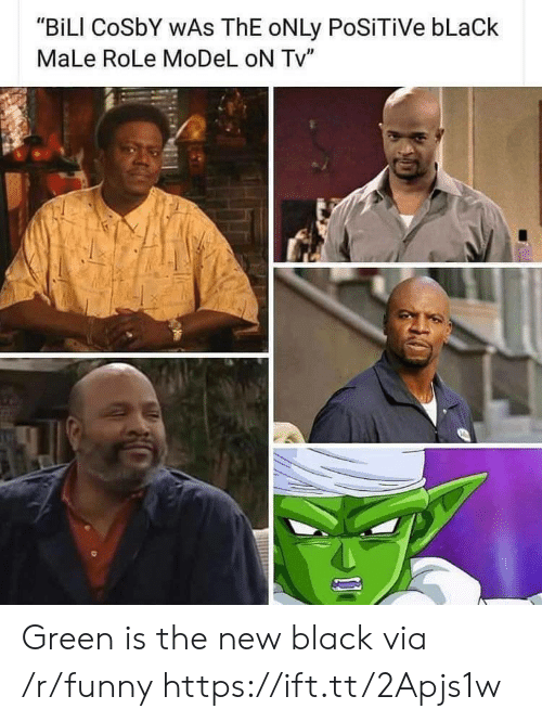 """cosby: """"BiLI CoSbY WAs ThE oNLy PoSiTiVe bLaCk  MaLe RoLe MoDeL oN Tv"""" Green is the new black via /r/funny https://ift.tt/2Apjs1w"""