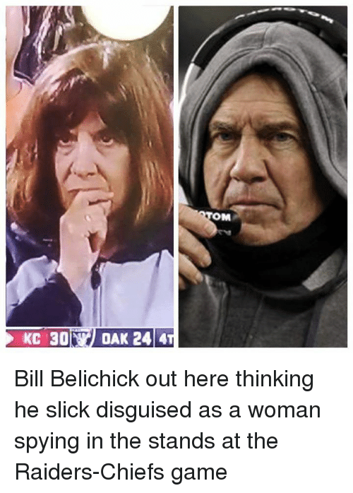 Bill Belichick, Nfl, and Slick: Bill Belichick out here thinking he slick disguised as a woman spying in the stands at the Raiders-Chiefs game