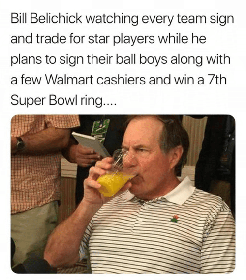 Bill Belichick: Bill Belichick watching every team sign  and trade for star players while he  plans to sign their ball boys along with  a few Walmart cashiers and win a 7th  Super Bowl ring