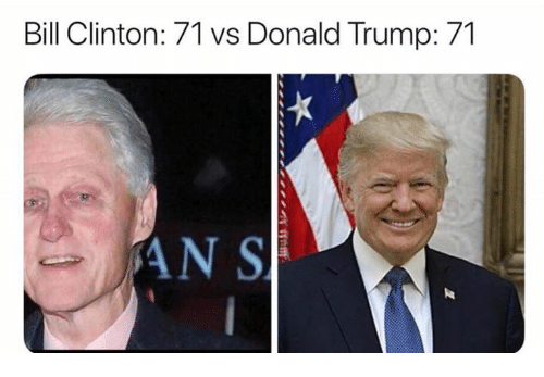bill clinton 71 vs donald trump 71 bill clinton meme on sizzle. Black Bedroom Furniture Sets. Home Design Ideas