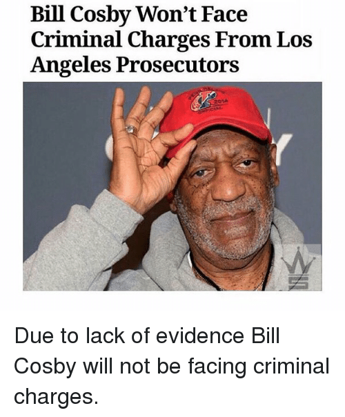 Bill Cosby, Angel, and Angels: Bill Cosby Won't Face  Criminal Charges From Los  Angeles Prosecutors Due to lack of evidence Bill Cosby will not be facing criminal charges.