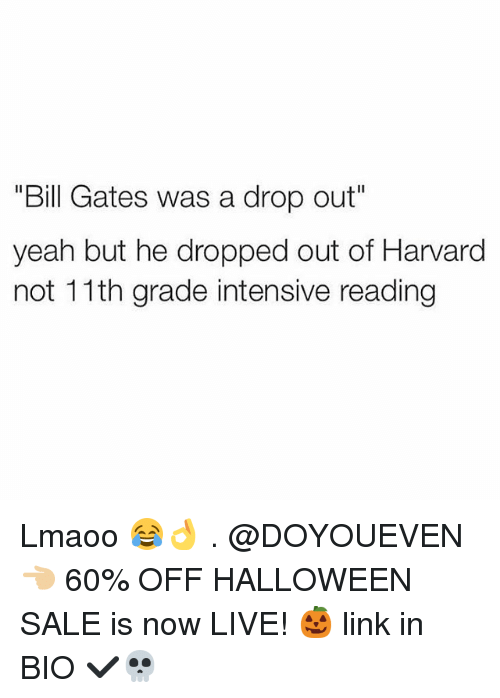 """Bill Gates, Gym, and Halloween: """"Bill Gates was a drop out""""  yeah but he dropped out of Harvard  not 11th grade intensive reading Lmaoo 😂👌 . @DOYOUEVEN 👈🏼 60% OFF HALLOWEEN SALE is now LIVE! 🎃 link in BIO ✔️💀"""