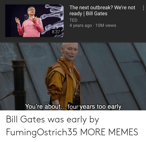 gates: Bill Gates was early by FumingOstrich35 MORE MEMES